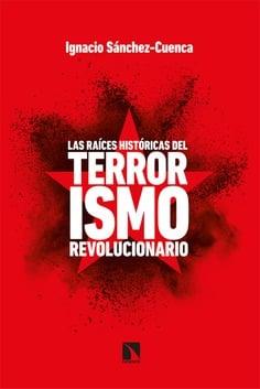 Las raíces históricas del terrorismo revolucionario, de Ignacio Sánchez-Cuenca.