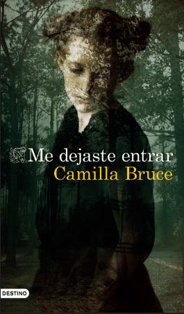 Llega 'Me dejaste entrar', el thriller gótico de Camilla Bruce, un oscuro cuento de hadas