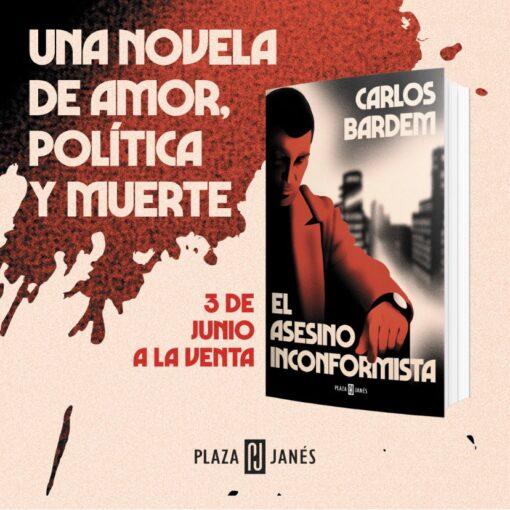El regreso de CARLOS BARDEM con EL ASESINO INCONFORMISTA, una narración en la que el autor conjuga la novela negra, la sátira política y la denuncia social