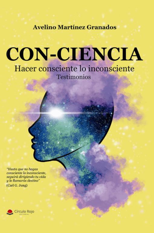 Con-ciencia: hacer consciente lo inconsciente, de Avelino Martínez Granados