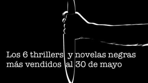 Los 6 thrillers y novelas negras más vendidos al 30 de mayo