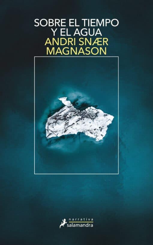 SOBRE EL TIEMPO Y EL AGUA, el brillante ensayo narrativo de Andri Snær Magnason sobre la emergencia climática