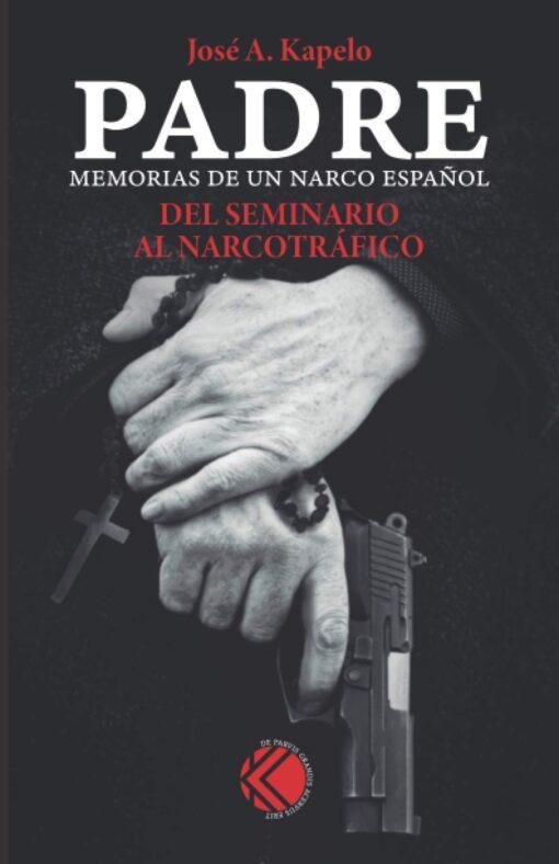 Padre. Del Seminario al narcotráfico, de José A. Kapelo