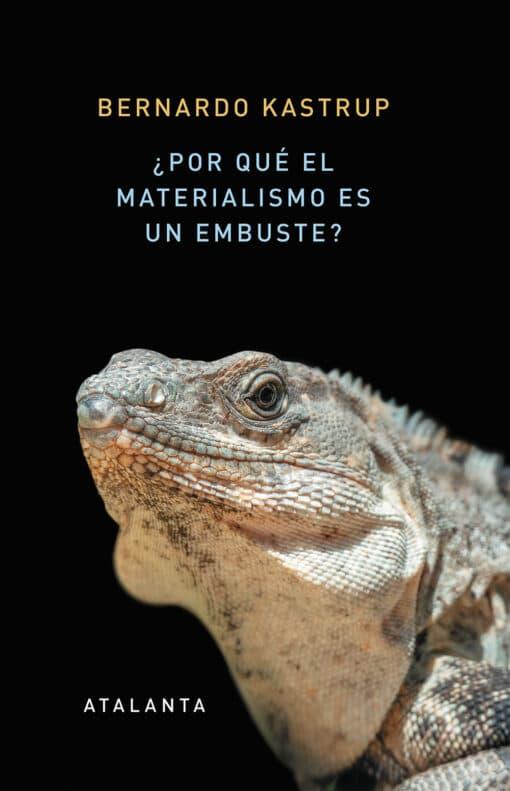 ¿POR QUÉ EL MATERIALISMO ES UN EMBUSTE? de Bernardo Kastrup