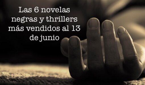Las 6 novelas negras y thrillers más vendidos al 13 de junio