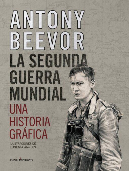 Antony Beevor: La segunda guerra mundial, una historia gráfica (Ilustradora, Eugénia Anglés)