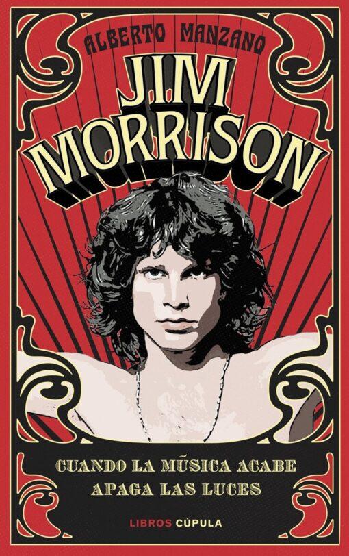 Jim Morrison: Cuando la música acabe apaga las luces, de Alberto Manzano