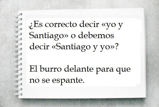 ¿Es correcto decir «yo y Santiago» o debemos decir «Santiago y yo»?