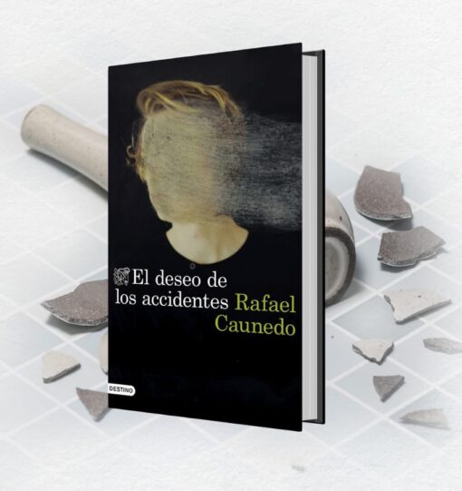 """""""El deseo de los accidentes"""", un magnífico domestic noir sobre el lado oscuro del matrimonio de RAFAEL CAUNEDO"""