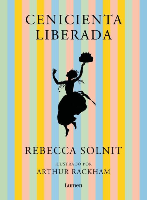 Lumen publica Cenicienta liberada, una revisión del cuento popular para las nuevas generaciones, por la gran pensadora feminista Rebecca Solnit