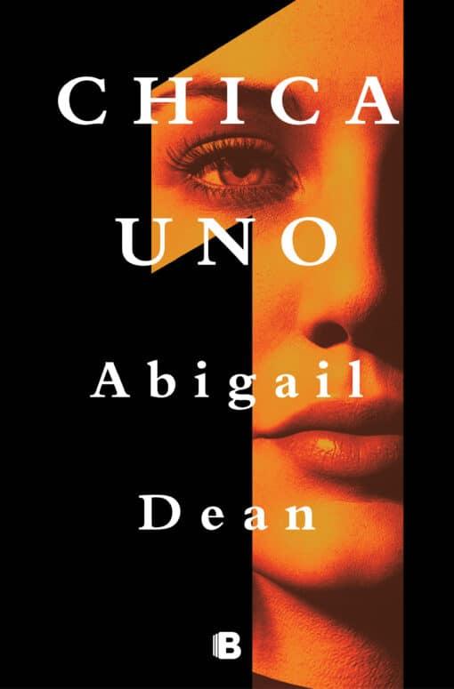 CHICA UNO de Abigail Dean: Un éxito internacional, la nueva revelación del suspense psicológico