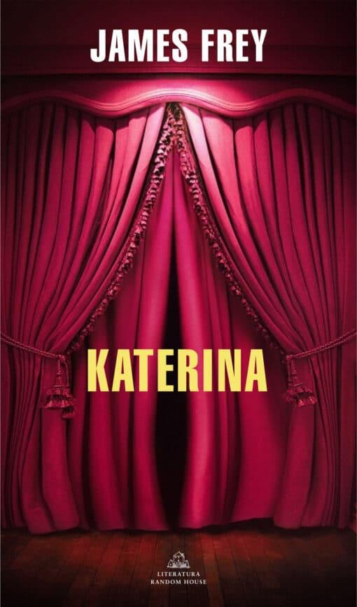 Katerina es la explosiva nueva novela del escritor más controvertido de Estados Unidos, James Frey.