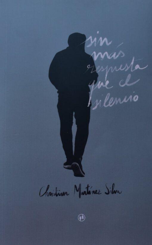 Sin más respuesta que el silencio, de Christian Martínez Silva