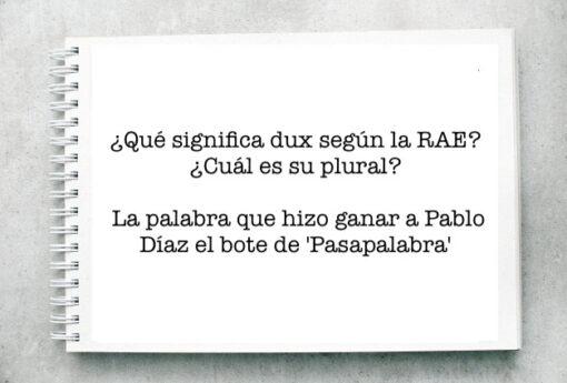 ¿Qué significa dux según la RAE?¿Cuál es su plural? La palabra que hizo ganar a Pablo Díaz el bote de 'Pasapalabra'