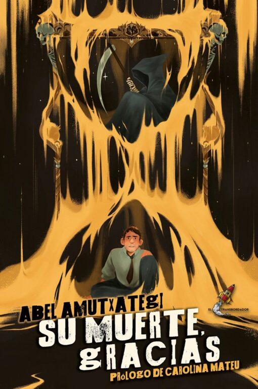 Su muerte, gracias, de Abel Amutxategi