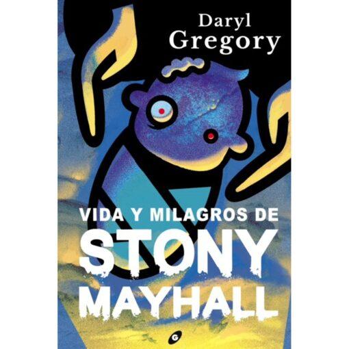 Vida y milagros de Stony Mayhall, de Daryl Gregory