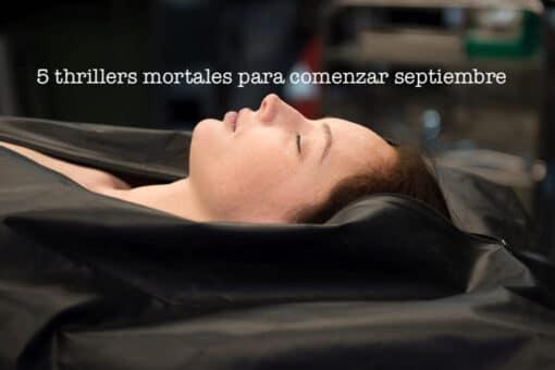 5 thrillers mortales para comenzar septiembre
