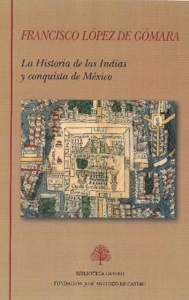 FRANCISCO LÓPEZ DE GÓMARA, La Historia de las Indias y conquista de México