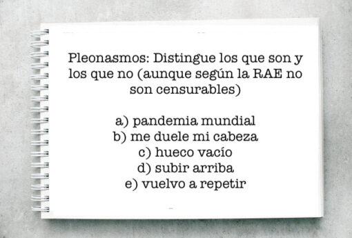 Pleonasmos: Distingue los que son y los que no (aunque según la RAE no son censurables)