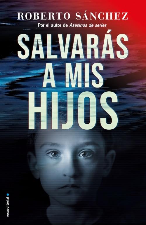 Salvarás a mis hijos, el nuevo thriller de Roberto Sánchez